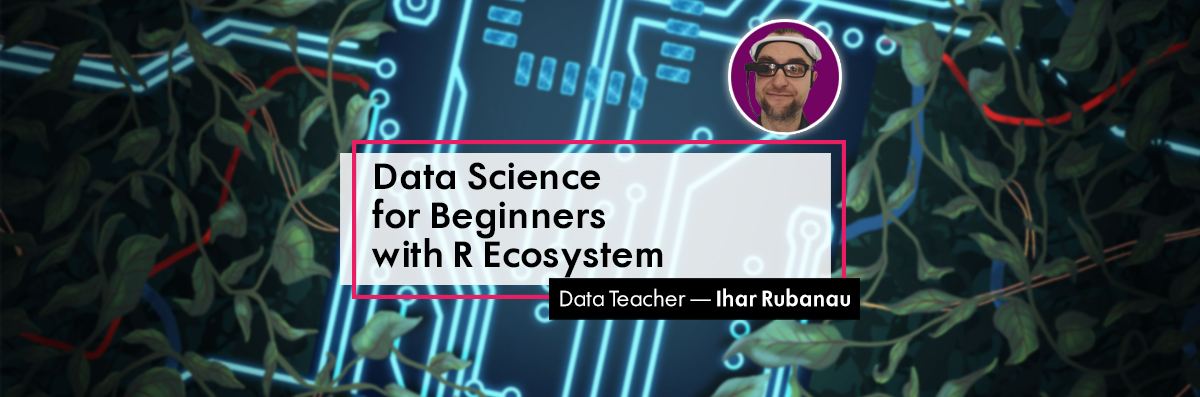 Data Science Course for Beginners Ihar Rubanau