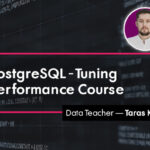 PostgreSQL – Tuning Performance Course